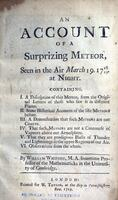 An account of a surprizing meteor, seen in the air, March 19, 17 18/19, at night. Containing, I. A description of this meteor, from the original letters of those who saw it in different places.  II. Some historical accounts of the like meteors before.  II